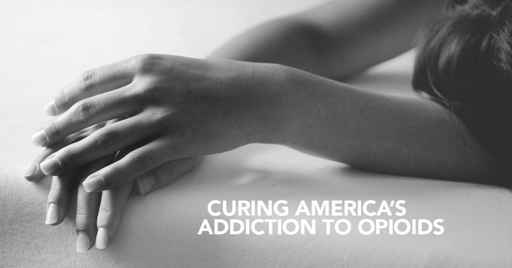 Curing America's Addiction to Opioids