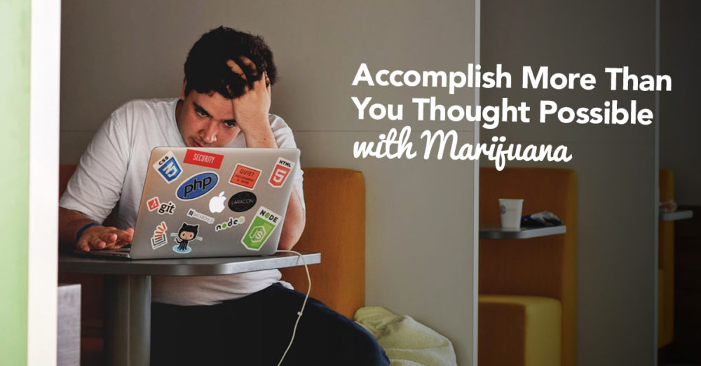 Accomplish-More-Thank-You-Thought-Possible-with-Marijuana