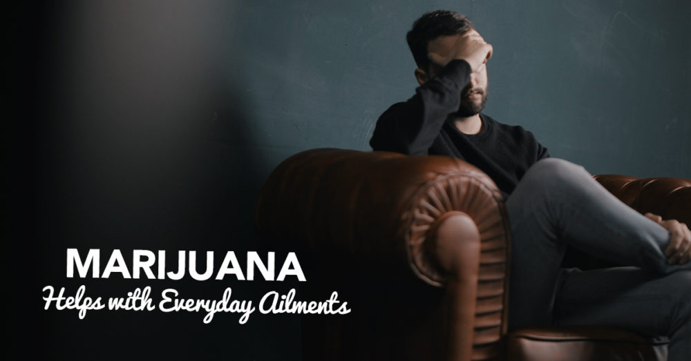 Marijuana Helps with Everyday Ailment